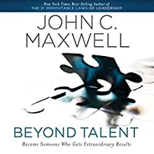 Beyond Talent: Become Someone Who Gets Extraordinary Results (       ABRIDGED) by John C. Maxwell Narrated by John C. Maxwell
