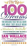 Ian Wallace The Top 100 Dreams: The Dreams That We All Have and What They Really Mean by Wallace, Ian (2011)