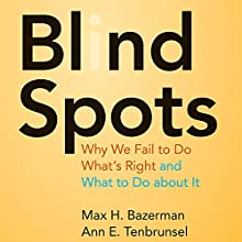 Blind Spots: Why We Fail to Do What's Right and What to Do about It Audiobook by Max H. Bazerman, Ann E. Tenbrunsel Narrated by Kate McQueen