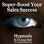Super-Boost Your Sales Success (Hypnosis) | Janet Hall