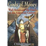 Gods of Money: Wall Street and the Death of the American Centuryby F. William Engdahl