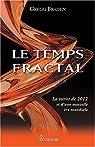 Le Temps Fractal - Le secret de 2012 et d'une nouvelle �re mondiale par Braden