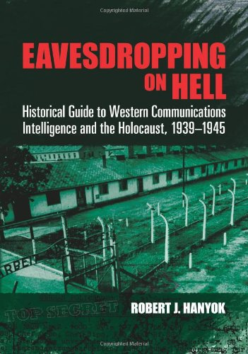 Eavesdropping on Hell: Historical Guide to Western Communications Intelligence and the Holocaust, 1939-1945 (Dover Milit