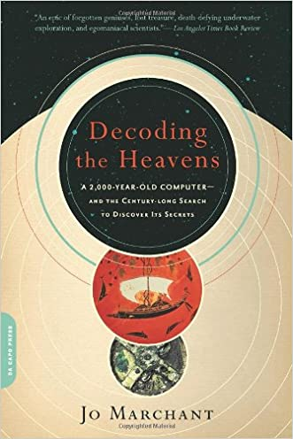 Decoding the Heavens: A 2,000-Year-Old Computer--and the Century-long Search to Discover Its Secrets written by Jo Marchant