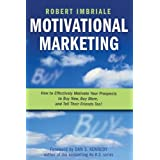 Motivational Marketing: How to Effectively Motivate Your Prospects to Buy Now, Buy More, and Tell Their Friends Too! ~ Robert Imbriale