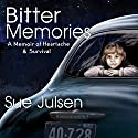 Bitter Memories: A Memoir of Heartache & Survival (       UNABRIDGED) by Sue Julsen Narrated by Roni Gallimore