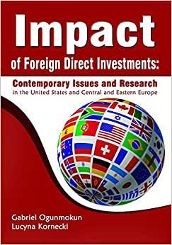 Impact Of Foreign Direct Investments: Contemporary Issues And Research In The United States And Central And Eastern Europe