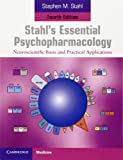 Stahls Essential Psychopharmacology: Neuroscientific Basis and Practical Applications