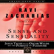Sense and Sensuality: Jesus Talks with Oscar Wilde on the Pursuit of Pleasure | Ravi Zacharias