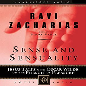 Sense and Sensuality: Jesus Talks with Oscar Wilde on the Pursuit of Pleasure | [Ravi Zacharias]