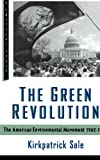 The Green Revolution: The American Environmental Movement, 1962-1992 (A Critical Issue) (080901551X) by Sale, Kirkpatrick