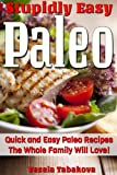 Stupidly Easy Paleo: Quick and Easy Paleo Recipes the Whole Family Will Love (Quick and Easy Gluten Free Recipes)