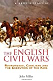 A Brief History of the English Civil Wars (Brief Histories)