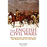 A Brief History of the English Civil Wars (Brief Histories)by John Miller