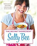 Sally Bee The Secret Ingredient: Delicious,easy recipes which might just save your life by Bee, Sally (2010)