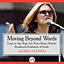 Moving Beyond Words: Essays on Age, Rage, Sex, Power, Money, Muscles: Breaking the Boundaries of Gender Audiobook by Gloria Steinem Narrated by Pam Ward