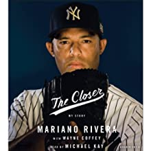 The Closer (       UNABRIDGED) by Mariano Rivera, Wayne Coffey Narrated by Michael Kay