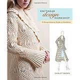 Knitwear Design Workshop: The Comprehensive Guide to Handknits