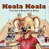 Koala Koala, I m Not A Bear, I m A Koala.