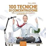 100 tecniche di concentrazione vol. 2 [100 Concentration Techniques Vol. 2]: Tecniche per il rilassamento e l'autocontrollo [Techniques for Relaxation and Self-Control] | Paul L. Green