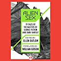 Alien Sex: 19 Tales by the Masters of Science Fiction and Dark Fantasy (       UNABRIDGED) by Ellen Datlow - editor, Harlan Ellison, Pat Murchy, Larry Niven Narrated by Holden Still