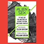 Alien Sex: 19 Tales by the Masters of Science Fiction and Dark Fantasy | Ellen Datlow - editor,Harlan Ellison,Pat Murchy,Larry Niven