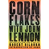 Corn Flakes with John Lennon: And Other Tales from a Rock 'n' Roll Lifeby Robert Hilburn