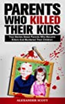 Parents Who Kill: True Stories About...