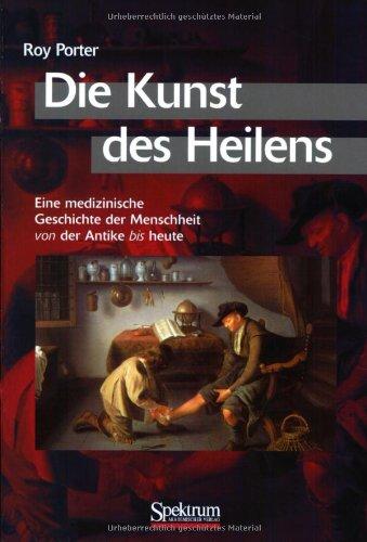 Die Kunst des Heilens. Eine medizinische Geschichte der Menschheit von der Antike bis heute