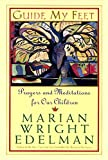 Guide My Feet: Prayers and Meditations for Our Children (0060958197) by Edelman, Marian Wright