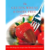 Gluten, Wheat and Dairy Free Cookbook: Over 200 allergy-free recipes, from the 'Sensitive Gourmet' (Over 250 Simple Recipes to Help You Fight Food Allergies and)by Antoinette Savill