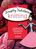Montse Stanley Simply Fabulous Knitting: Get Clicking Now with Tantalizing Techniques, Inspiring Ideas and Purls of Wisdom (Ultimate Guide to...S.)