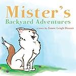Mister's Backyard Adventures | Jamie Dennis