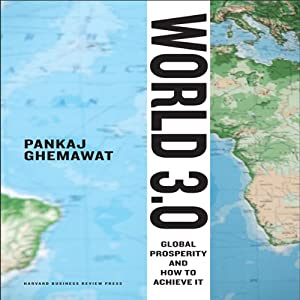 World 3.0: Global Prosperity and How to Achieve it | [Pankaj Ghemawat]