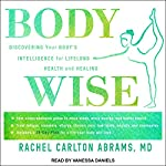 BodyWise: Discovering Your Body's Intelligence for Lifelong Health and Healing | Rachel Carlton Abrams