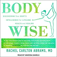 BodyWise: Discovering Your Body's Intelligence for Lifelong Health and Healing Audiobook by Rachel Carlton Abrams Narrated by Vanessa Daniels