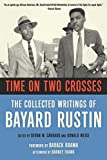 img - for Time on Two Crosses: The Collected Writings of Bayard Rustin book / textbook / text book