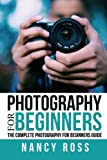 Photography: The Complete Photography For Beginners Guide