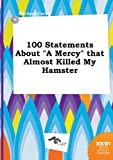 100 Statements about a Mercy That Almost Killed My Hamster (5517142478) by Carter, Michael