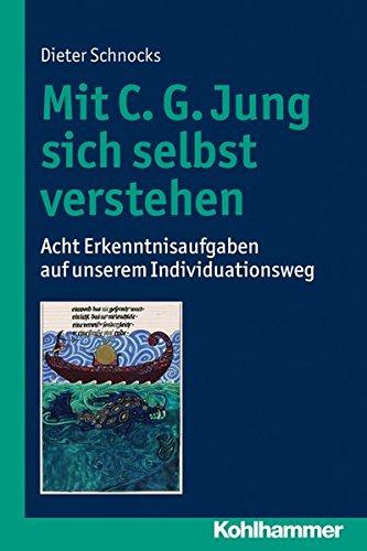 Mit C. G. Jung Sich Selbst Verstehen: Acht Erkenntnisaufgaben Auf Unserem Individuationsweg (German Edition)
