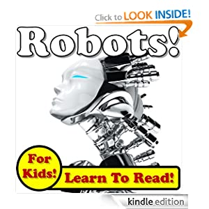 Robots! Learn About Robots While Learning To Read - Robot Photos And Facts Make It Easy! (Over 45+ Photos of Robots)
