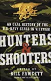 Hunters & Shooters: An Oral History of the U.S. Navy SEALs in Vietnam (0061375667) by Fawcett, Bill