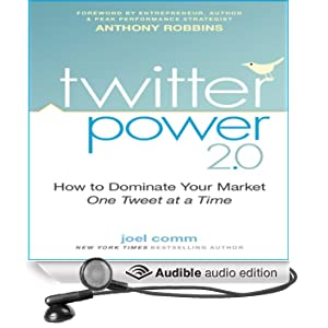 Twitter Power 2.0: How to Dominate Your Market One Tweet at a Time (Unabridged)