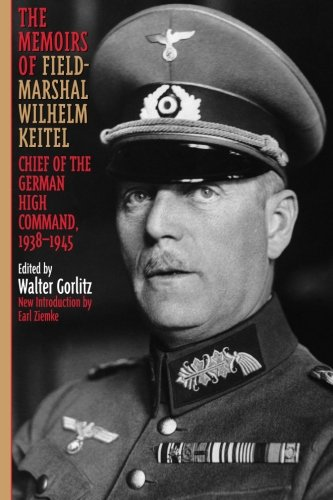 The Memoirs of Field-Marshal Wilhelm Keitel: Chief Of The German High Command, 1938-1945