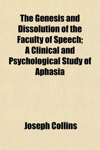 The Genesis and Dissolution of the Faculty of Speech; A Clinical and Psychological Study of Aphasia