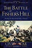 9781609494438: The Battle of Fisher's Hill: Breaking the Shenandoah Valley's Gibraltar (Civil War Sesquicentennial) (VA)