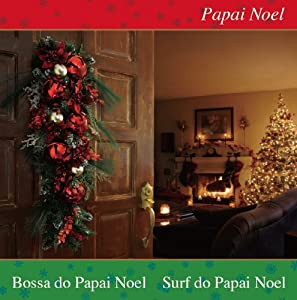 Papai Noel ~ Bossa Do Papai Noel/Surf Do Papai Noel - Amazon.com