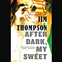 After Dark, My Sweet Audiobook by Jim Thompson Narrated by Kevin T. Collins