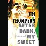 After Dark, My Sweet | Jim Thompson