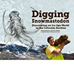 img - for Digging Snowmastodon: Discovering an Ice Age World in the Colorado Rockies (Paperback) - Common book / textbook / text book